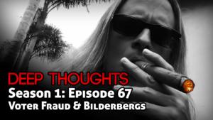 DTR Ep 67: Voter Fraud & Bilderbergs