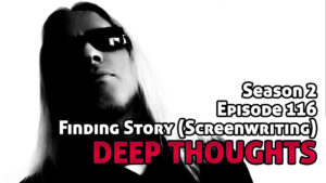 DTR Ep 116: Finding Story (Screenwriting)