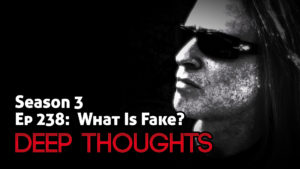 DTR Ep 238: What Is Fake?