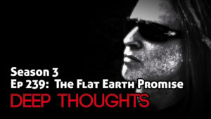 DTR Ep 239: The Flat Earth Promise