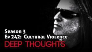 DTR Ep 242: Cultural Violence