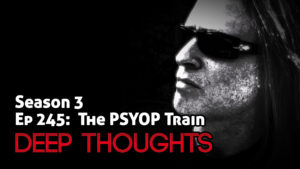 DTR Ep 245: The PSYOP Train