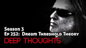 DTR Ep 252: Dream Threshold Theory