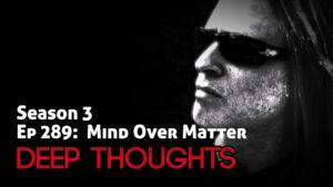 DTR Ep 289: Mind Over Matter