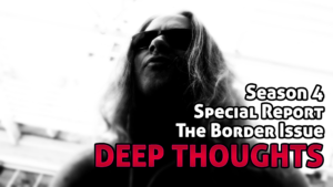 Deep Thoughts Radio SR: The Border Issue