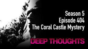 DTR Ep 404: The Coral Castle Mystery