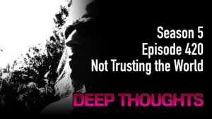 DTR Ep 420: Not Trusting the World
