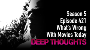 DTR Ep 421: What's Wrong with Movies Today