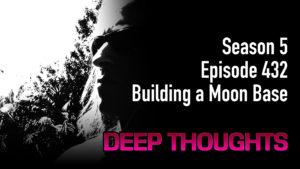 DTR Ep 432: Building a Moon Base