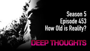 DTR Ep 453: How Old is Reality?