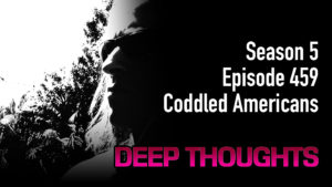 DTR Ep 459: Coddled Americans