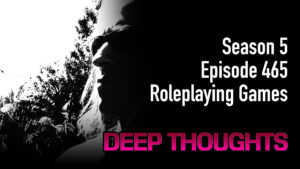 DTR Ep 465: Roleplaying Games