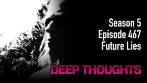 DTR Ep 467: Future Lies