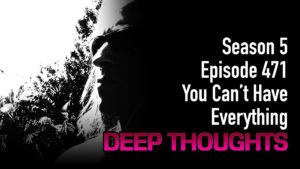 DTR Ep 471: You Can't Have Everything