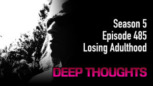 DTR Ep 485: Losing Adulthood