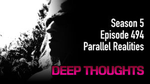 DTR EP 494: Parallel Realities