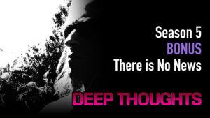 DTR S5 Bonus: There is No News