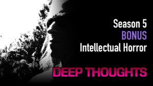 DTR S5 Bonus: Intellectual Horror