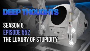 DTR S6 EP 552: The Luxury of Stupidity