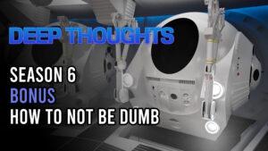 DTR S6 Bonus: How Not To Be Dumb